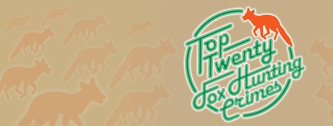 Top 20 Fox Hunting Crimes